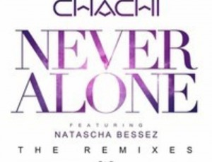 DJ Chachi – Never Alone ft. Natascha Bessez (Ruxell Remix)